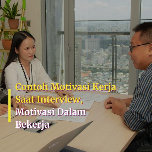 Contoh Motivasi Kerja Saat Interview,Motivasi Dalam Bekerja
