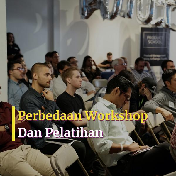 Perbedaan Workshop Dan Pelatihan
